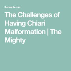 The Challenges of Having Chiari Malformation | The Mighty