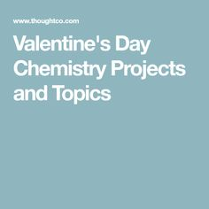 Valentine's Day Chemistry Projects and Topics