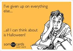 Free and Funny Halloween Ecard: I've given up on everything else.all I can think about is Halloween! Create and send your own custom Halloween ecard. Halloween Quotes, Halloween Signs, Spirit Halloween, Holidays Halloween, Vintage Halloween, Halloween Crafts, Happy Halloween, Halloween Decorations, Halloween Party