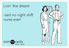 Night Nurse RN humor...I admire anyone who works night shifts
