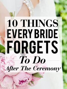 10 things every bride forgets to do right after the wedding ceremony: