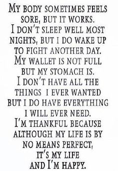 My body sometimes  feels sore, but it works and I wake up to fight another day.