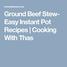Ground Beef Stew- Easy Instant Pot Recipes   Cooking With Thas