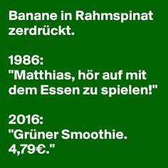 """Banane in Rahmspinat zerdrückt.  1986: """"Matthias, hör auf mit dem Essen zu spielen!""""  2016: """"Grüner Smoothie. 4,79€."""""""
