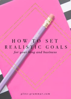 How to set business goals for your blog and business. Learn my blueprint to realistic business goal setting to grow your business, get more clients and sales.