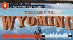I can tell by your accent that you are a cowboy! https://soundcloud.com/wyoming-public-media/do-wyomingites-have-an-accent