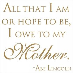 Mother Quote - Abe Lincoln