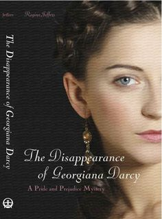 The Disappearance of Georgiana Darcy: A Pride and Prejudice Mystery by Regina Jeffers