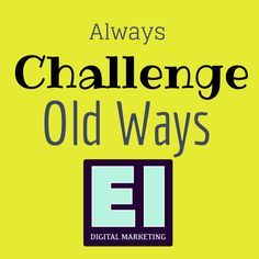 always challenge the old ways