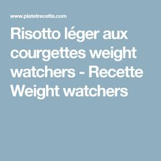 Risotto léger aux courgettes weight watchers - Recette Weight watchers