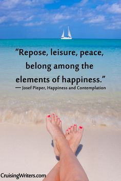 """""""Repose, leisure, peace, belong among the elements of happiness."""" - Josef Pieper  Quotes, Writing, Writing Retreats"""