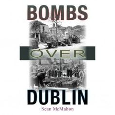 Bombs Over Dublin - World War Two - History & Archaeology - Books World War Two, Archaeology, Dublin, History, Books, World War Ii, Livros, Historia, Libros