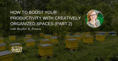 33: How To Boost Your Productivity With Creatively Organized Spaces With Heather K. Powers (Part 2)