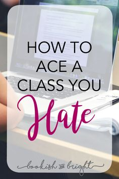 In college or university, it's inevitable that you'll hate a class or two. I'm sharing my tips on how to get through those classes and ace them!
