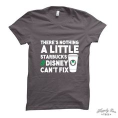 I'm not a big fan of Disney World or Starbucks but there is just something about this shirt! Nothing a little Starbucks and Disney can't fix!