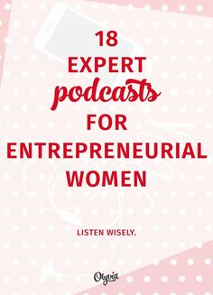 18 Expert Podcasts For Women Online Entrepreneurs. #blogging #business