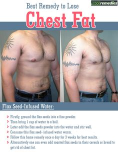 The best advised for men to opt for simple and inexpensive home remedies for reducing the chest fat