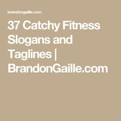 37 Catchy Fitness Slogans and Taglines   BrandonGaille.com