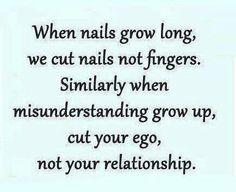 Alway cut yr ego not yr relation