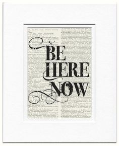 be here now  printed on page from vintage dictionary by FauxKiss