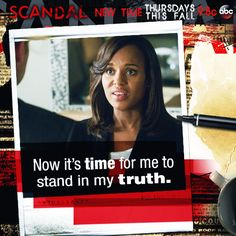 Now it's time for me to stand in my truth. Scandal quotes.