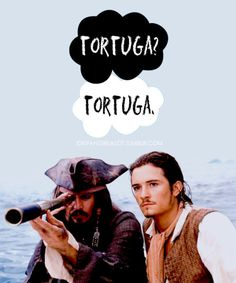 Tortuga? Tortuga Pirates of the Caribbean Will turner Jack sparrow Okay okay