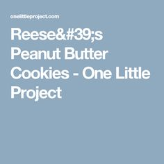 Reese's Peanut Butter Cookies - One Little Project