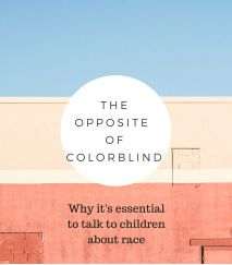 How to talk to kids about race | The Opposite of Color Blind: Why it's Essential to talk to Children About Race