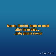 Guests, like fish, begin to smell after three days...fishy guests sooner