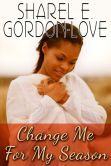 Change Me for My Season (Peace In The Storm Publishing Presents)