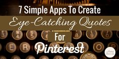 7 Simple Apps To Create Eye-catching Quotes for Pinterest. via @annazubarev