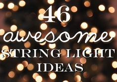 46 Awesome String-Light DIYs For Any Occasion~ this one's getting repinned in multiple boards for multiple reasons <3
