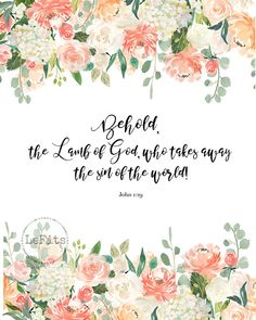 Behold, the lamb of God who takes away the sin of the world, scripture printable, John floral Easter Verses, Easter Quotes, Love One Another Quotes, Easter Printables, Scripture Art, Easter Crafts For Kids, Style Vintage, God Is Good, Lamb