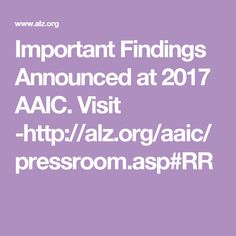 Important Findings Announced at 2017 AAIC. Visit -http://alz.org/aaic/pressroom.asp#RR