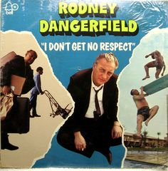 Rodney Dangerfield, I Don't Get No Respect