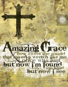 Amazing Grace, how sweet the sound that saved a wretch like me! I once was lost, but now I'm found; was blind, but now I see! <3 <3