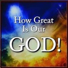 The greatest, the mightiest and the most powerful and yet merciful and loving this is GOD!