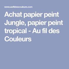 Achat papier peint Jungle, papier peint tropical - Au fil des Couleurs