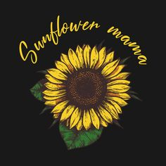 Check out this awesome 'Sunflower+Mama' design on Sunflower Quotes, Sunflower Pictures, Sunflower Art, Sunflower Design, Sunflower Tattoos, Sunflower Cupcakes, Corona Floral, Sunflowers And Daisies, Sunflower Wallpaper