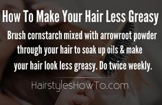 How to make your hair look less greasy by brushing cornstarch through your hair.