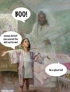 Religion, Humor, Jesus. Boo! Jeezus christ! You scared the shit outta me! I'm a ghost lol!