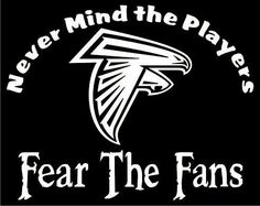 Atlanta Falcons Nevermind The Players Fear by screenprintedtshirts, $12.00