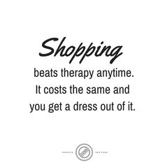 That's why it's called retail therapy! #QuoteoftheDay #Shopaholic
