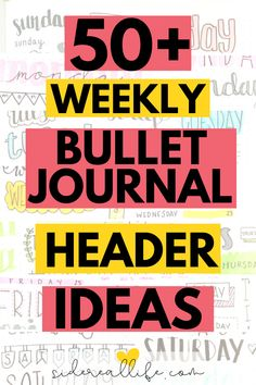 Over 50 bullet journal header ideas that you can use for your weekly spreads! Get creative switch up your hand lettering ideas and use them in your next bullet journal layout.