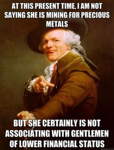 I ain't sayin' she's a golddigger....  haha It's funnier if you imagine the music in the background!