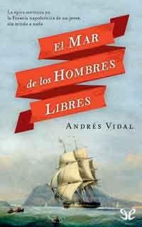Autor: Andrés Vidal. Año: 2013. Categoría: Aventura, Histórico, Novela. Formato:PDF+ EPUB. Sinopsis: En la Francia de Napoleón, un joven se convertirá en