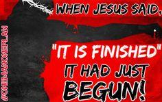 MT @DaReal1man1plan: When Jesus said 'It is finished' - it had just begun.   #RenewUS  #PJNET  #CCOT  #TCOT