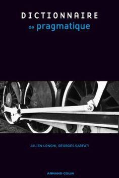 Dictionnaire de pragmatique / Julien Longhi et Georges-Élia Sarfati - Paris : Armand Collin, cop. 2011