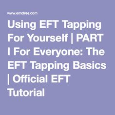 Using EFT Tapping For Yourself | PART I For Everyone: The EFT Tapping Basics | Official EFT Tutorial
