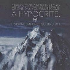 The Official MFI® Blog Quote of the Day: 'Never complain to the Lord or one day, you will become a hypocrite.' - His Divine Eminence Gohar Shahi